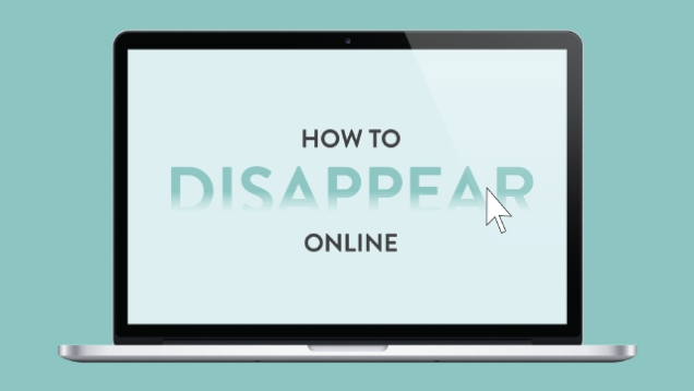 Here's how to disappear from the internet entirely
