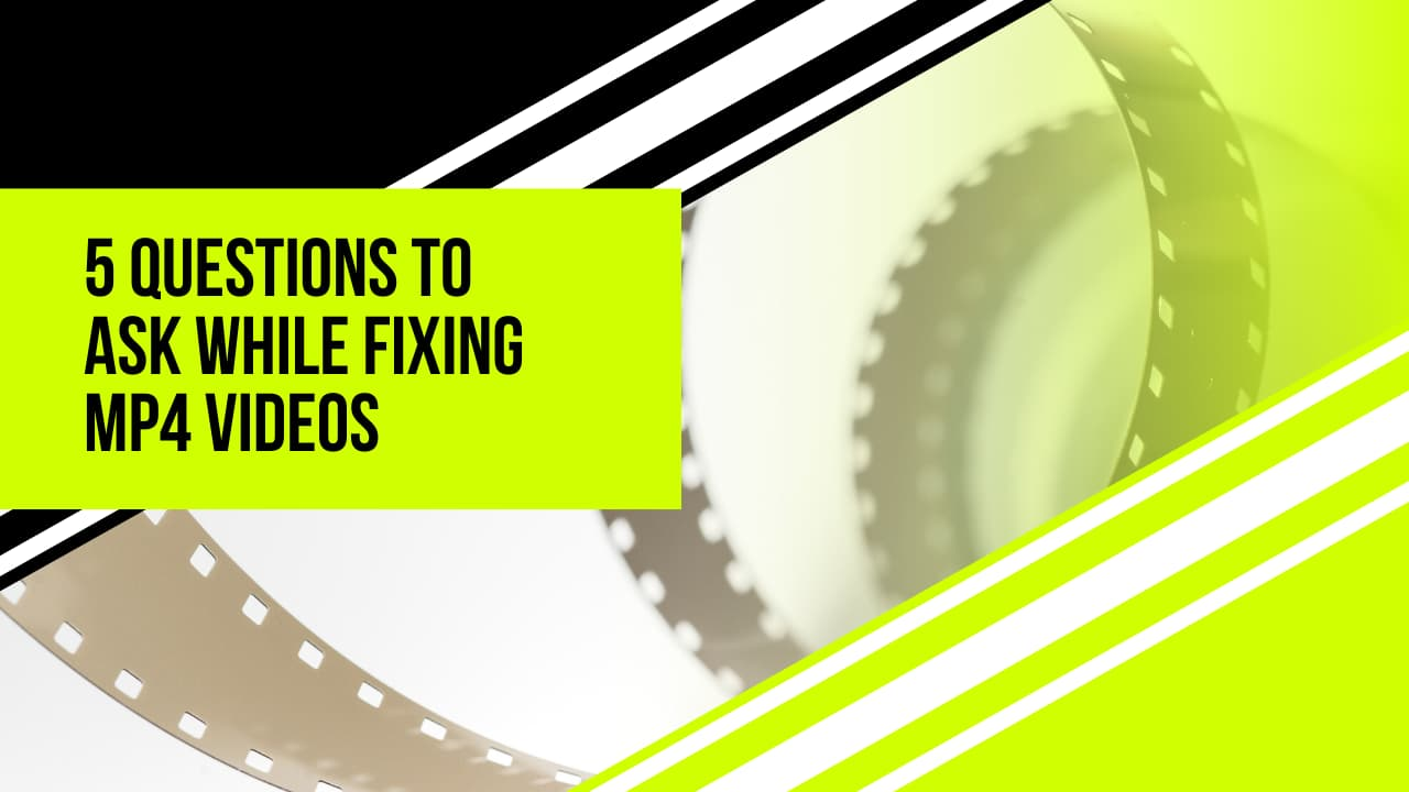 5 questions to ask while fixing mp4 videos