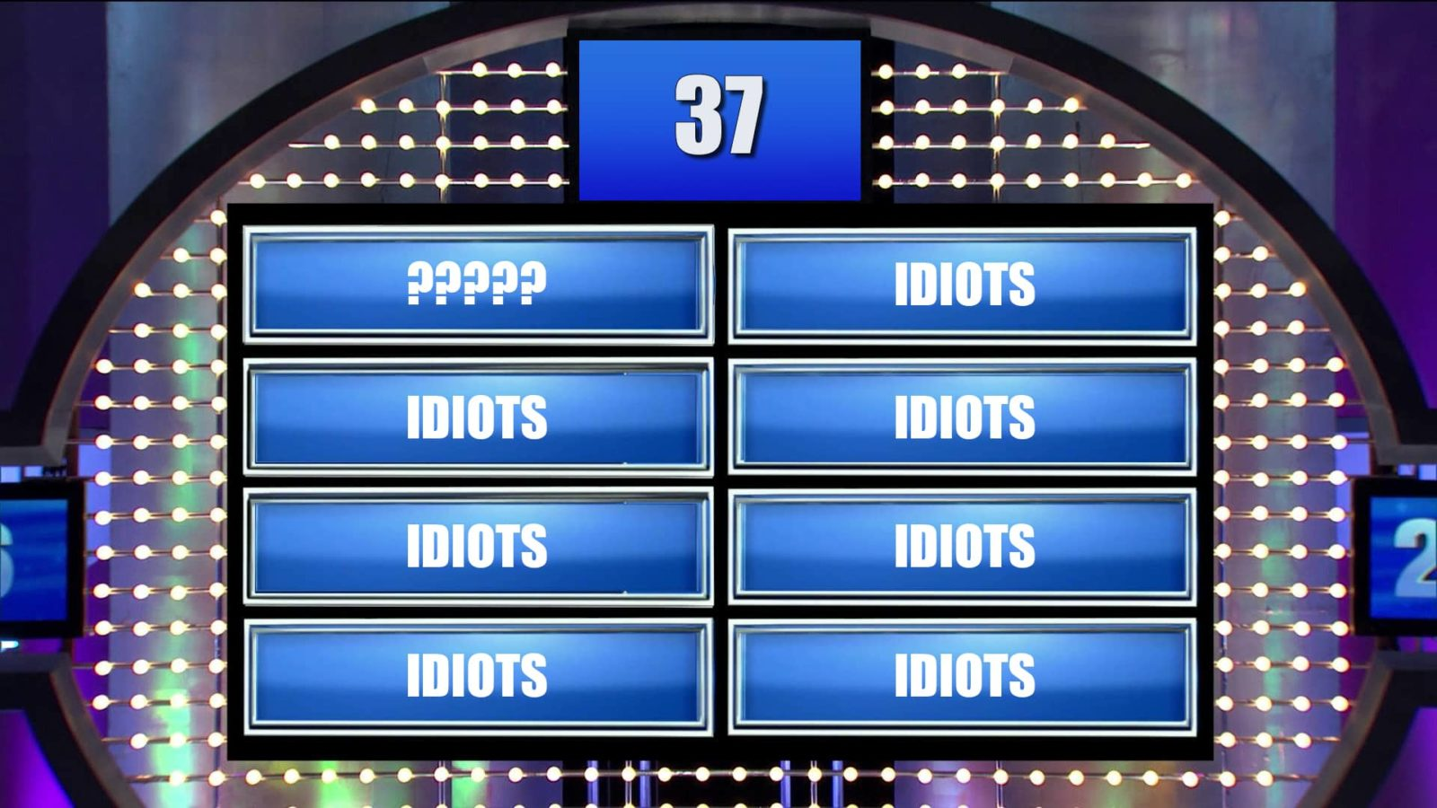 """Family Fued board with """"idiots"""" as every answer"""